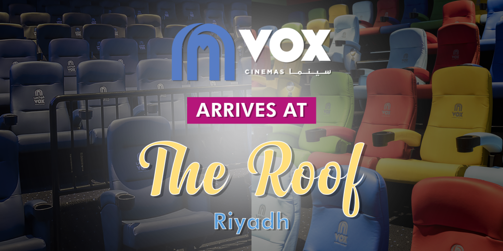 VOX Cinemas Now Open in The Roof - KSA