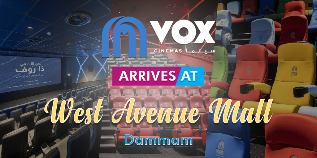 VOX Cinemas is now at West Avenues in Dammam