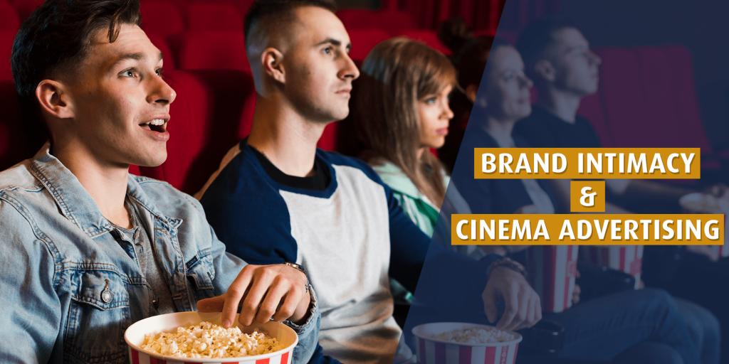 Cinema Advertising Builds Brand Intimacy