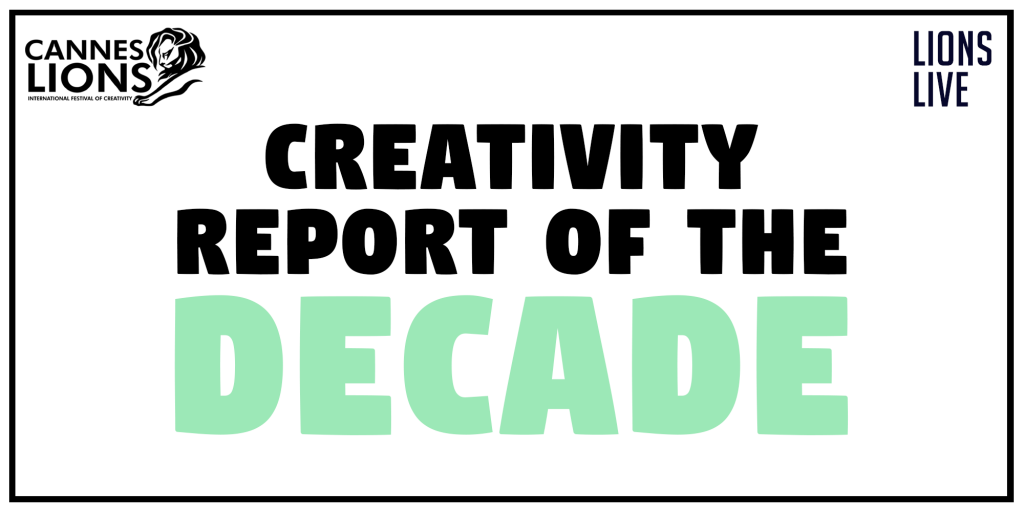 LIONS Live - The Global Lions Creativity Report of the Decade